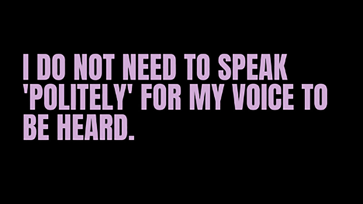 I do not need to speak 'politely' for my voice to be heard.